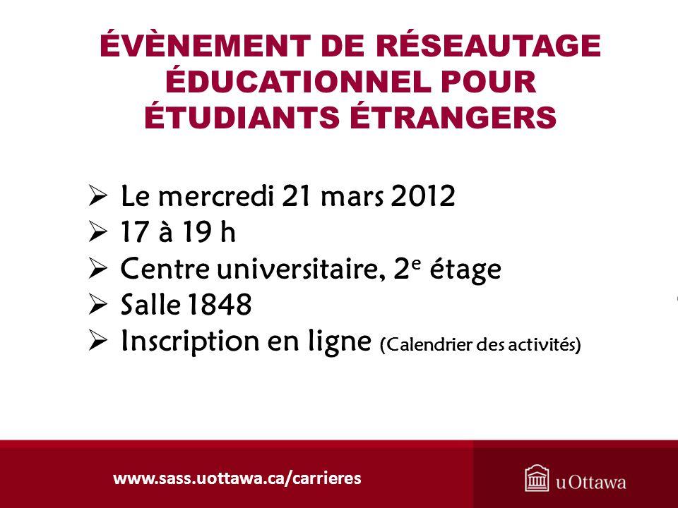 ÉVÈNEMENT DE RÉSEAUTAGE ÉDUCATIONNEL POUR ÉTUDIANTS ÉTRANGERS Le mercredi 21 mars 2012 17 à 19 h Centre universitaire, 2 e étage Salle 1848 Inscriptio
