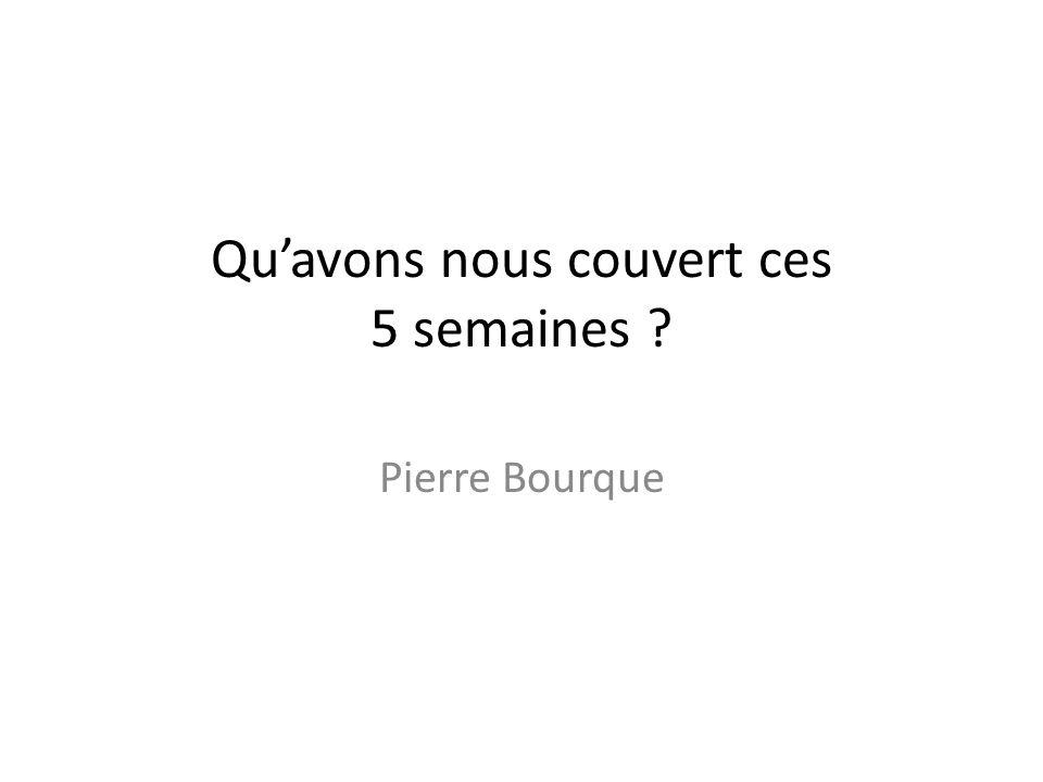 Quavons nous couvert ces 5 semaines ? Pierre Bourque