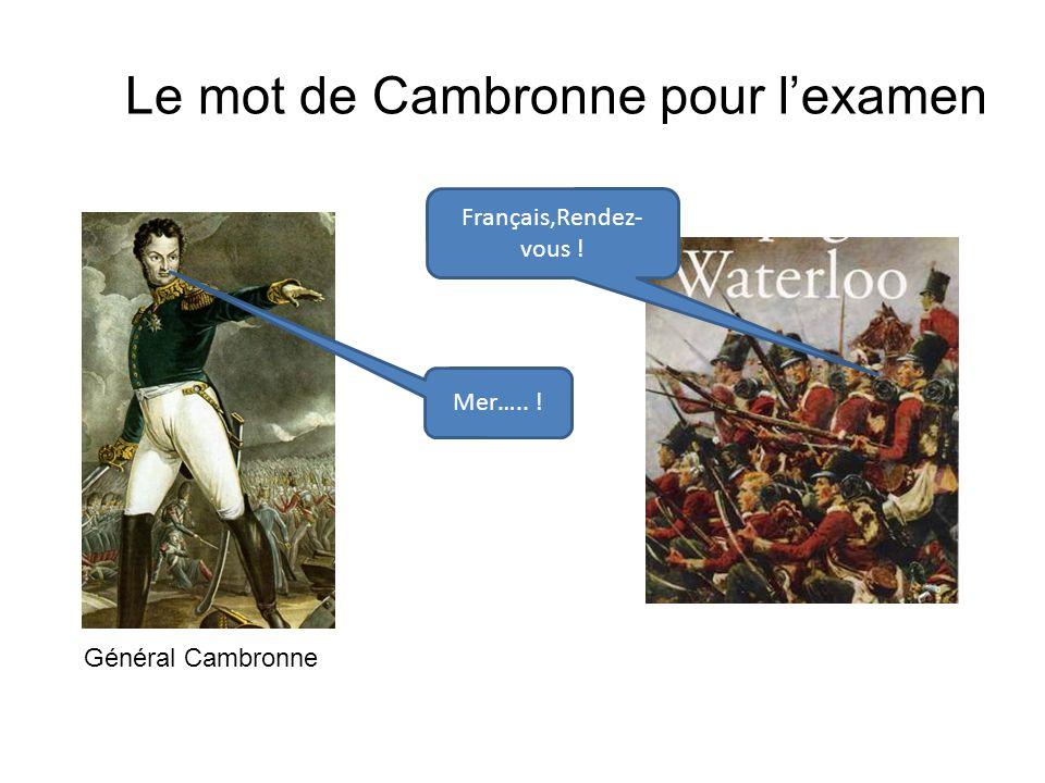 Le mot de Cambronne pour lexamen Français,Rendez- vous ! Mer….. ! Général Cambronne