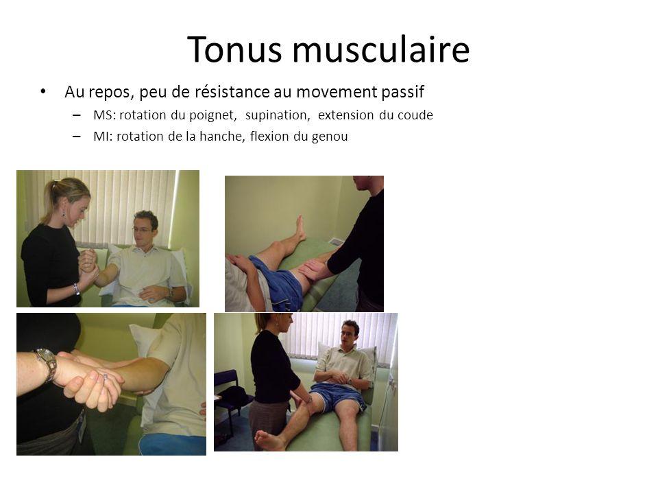 Tonus musculaire Au repos, peu de résistance au movement passif – MS: rotation du poignet, supination, extension du coude – MI: rotation de la hanche, flexion du genou