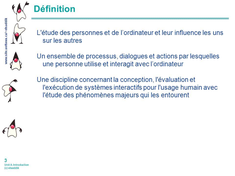www.site.uottawa.ca/~elsaddik 2 Unit A-Introduction (c) elsaddik Unité A : Introduction à HCI 1.Pourquoi étudier le design dinterfaces usagers .