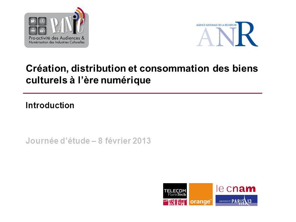 Création, distribution et consommation des biens culturels à lère numérique Introduction Journée détude – 8 février 2013