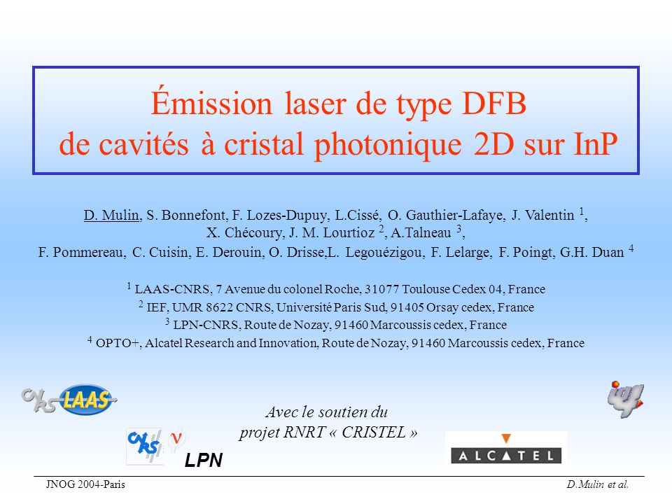 JNOG 2004-Paris D.Mulin et al. Émission laser de type DFB de cavités à cristal photonique 2D sur InP D. Mulin, S. Bonnefont, F. Lozes-Dupuy, L.Cissé,