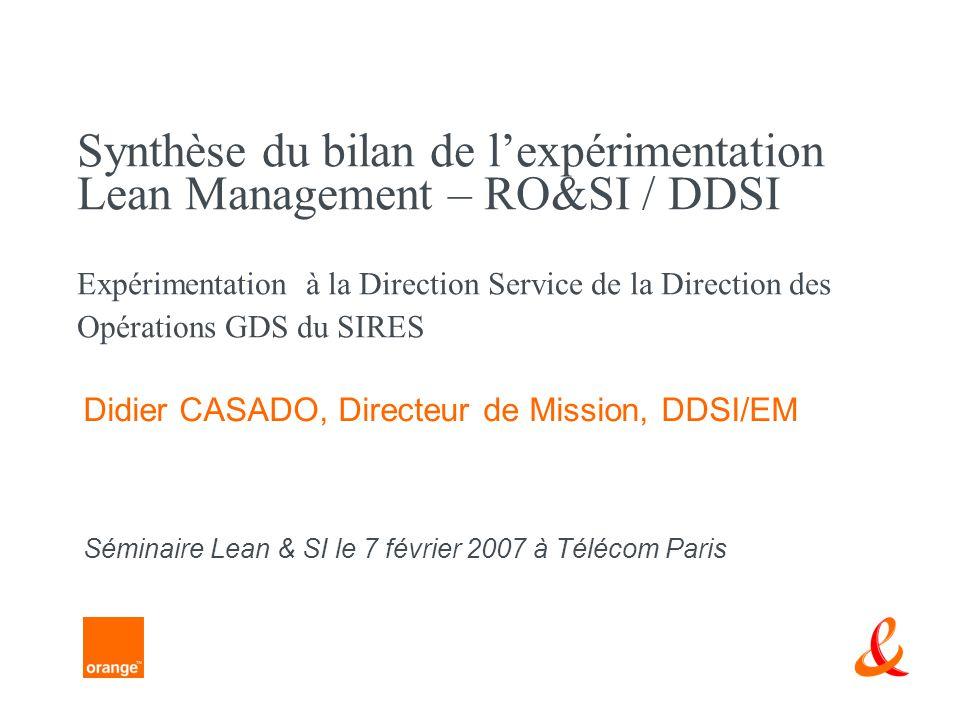 Synthèse du bilan de lexpérimentation Lean Management – RO&SI / DDSI Expérimentation à la Direction Service de la Direction des Opérations GDS du SIRES Didier CASADO, Directeur de Mission, DDSI/EM Séminaire Lean & SI le 7 février 2007 à Télécom Paris