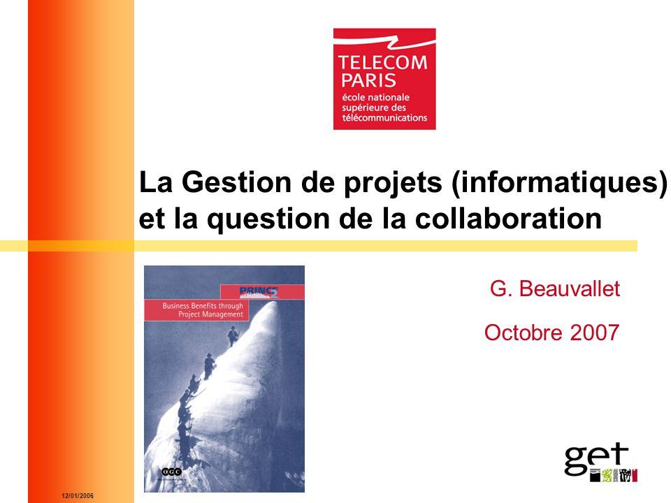 12/01/2006 La Gestion de projets (informatiques) et la question de la collaboration G. Beauvallet Octobre 2007