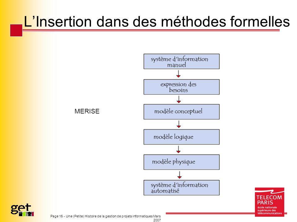 Page 15 - Une (Petite) Histoire de la gestion de projets informatiques Mars 2007 LInsertion dans des méthodes formelles MERISE