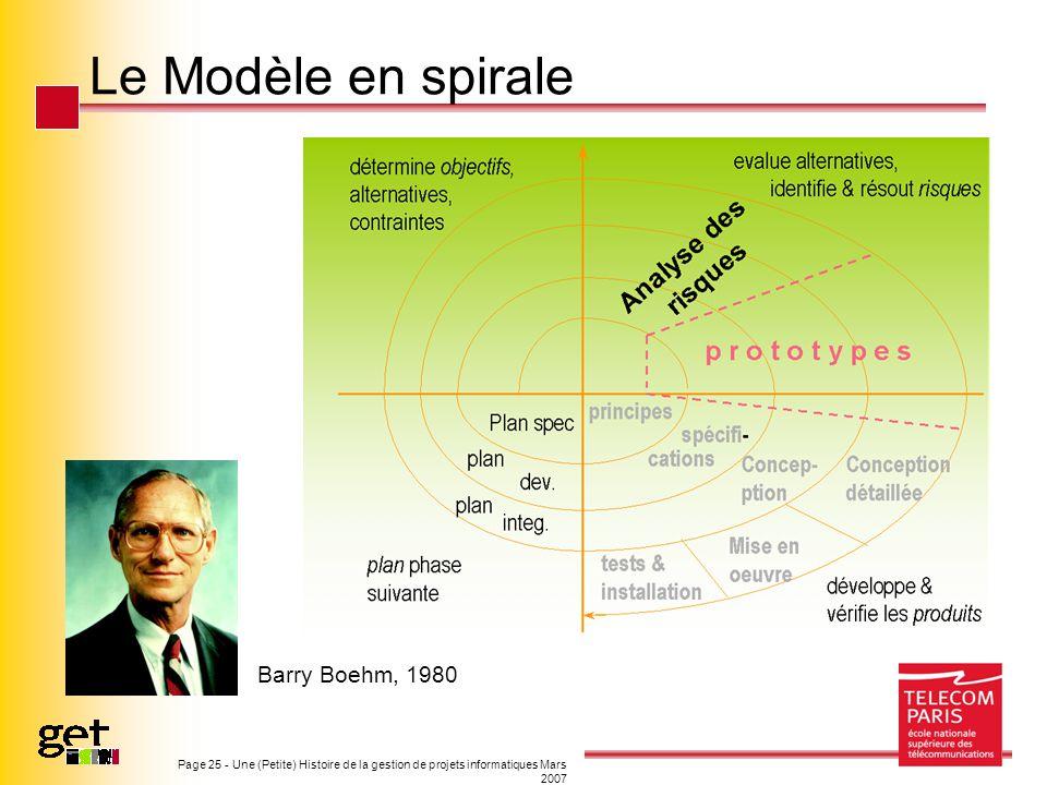 Page 25 - Une (Petite) Histoire de la gestion de projets informatiques Mars 2007 Le Modèle en spirale Barry Boehm, 1980