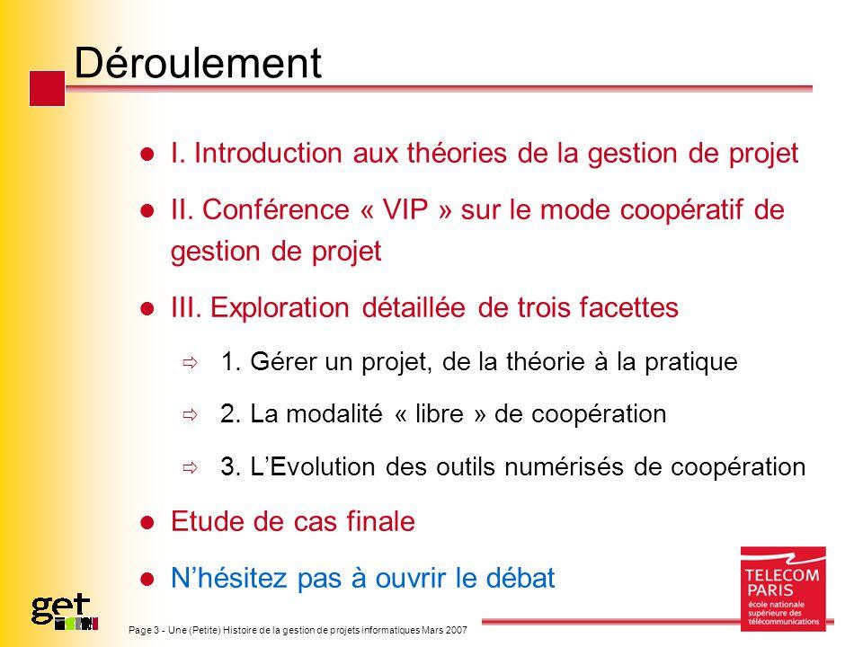 Page 3 - Une (Petite) Histoire de la gestion de projets informatiques Mars 2007 Déroulement I. Introduction aux théories de la gestion de projet II. C