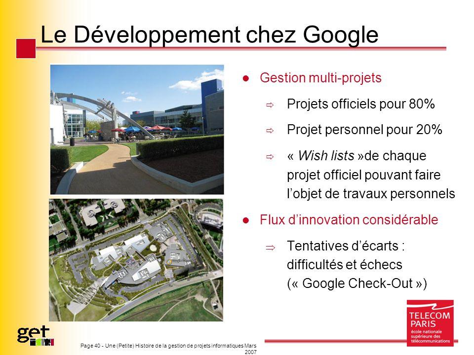 Page 40 - Une (Petite) Histoire de la gestion de projets informatiques Mars 2007 Le Développement chez Google Gestion multi-projets Projets officiels