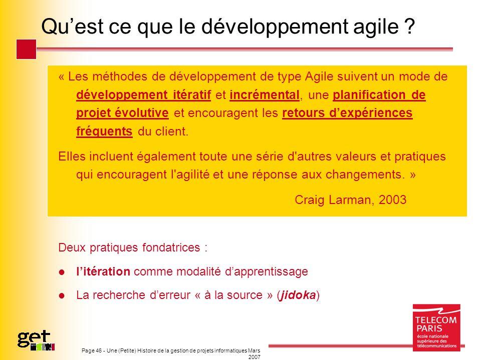Page 46 - Une (Petite) Histoire de la gestion de projets informatiques Mars 2007 Quest ce que le développement agile ? « Les méthodes de développement