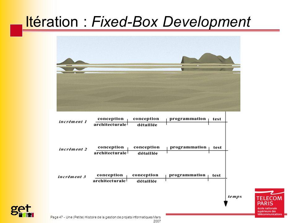 Page 47 - Une (Petite) Histoire de la gestion de projets informatiques Mars 2007 Itération : Fixed-Box Development