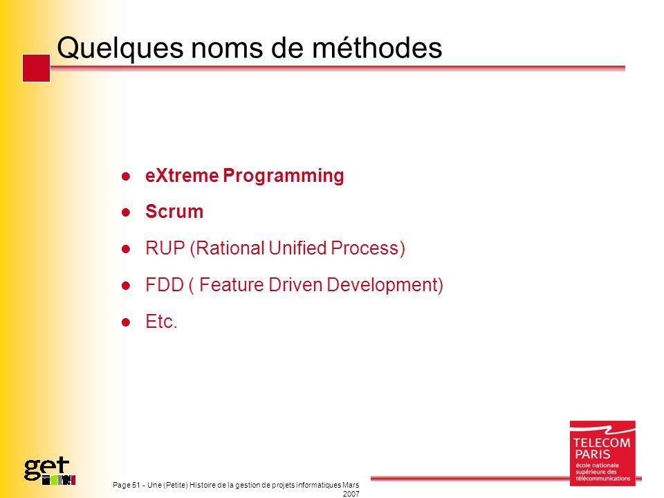 Page 51 - Une (Petite) Histoire de la gestion de projets informatiques Mars 2007 Quelques noms de méthodes eXtreme Programming Scrum RUP (Rational Uni