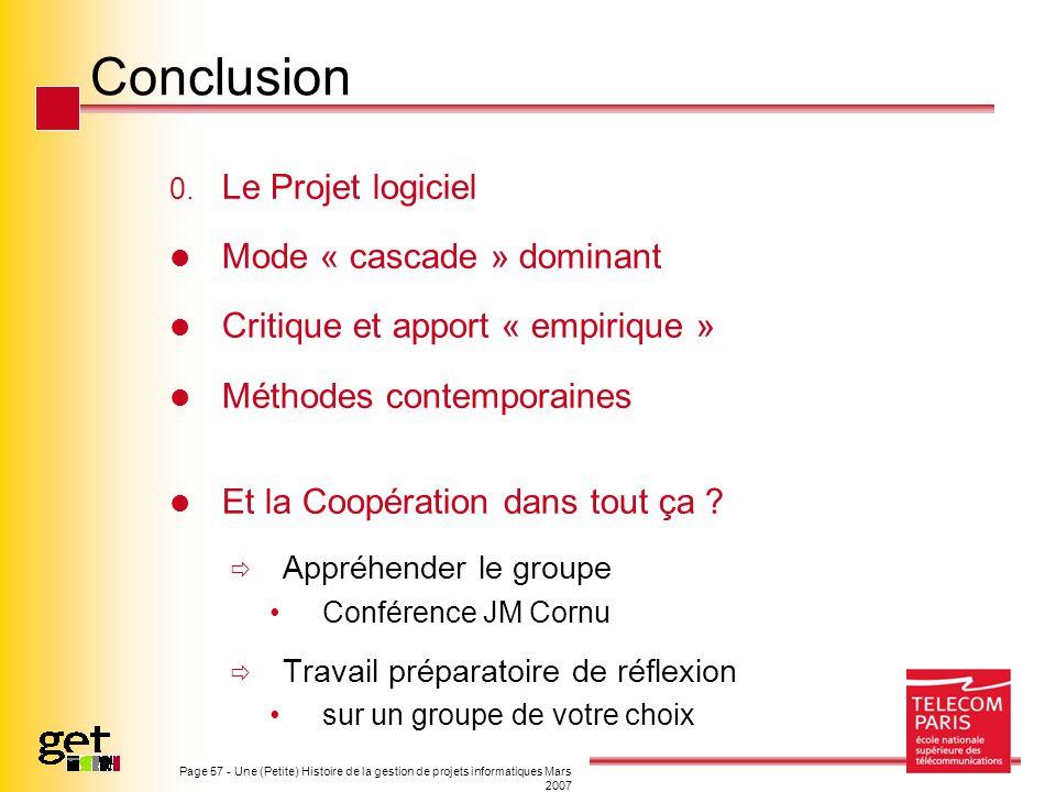 Page 57 - Une (Petite) Histoire de la gestion de projets informatiques Mars 2007 Conclusion 0. Le Projet logiciel Mode « cascade » dominant Critique e