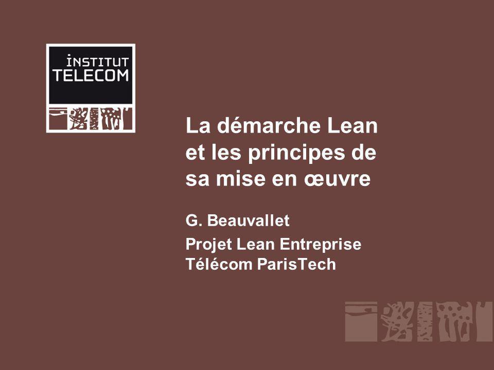 La démarche Lean et les principes de sa mise en œuvre G. Beauvallet Projet Lean Entreprise Télécom ParisTech