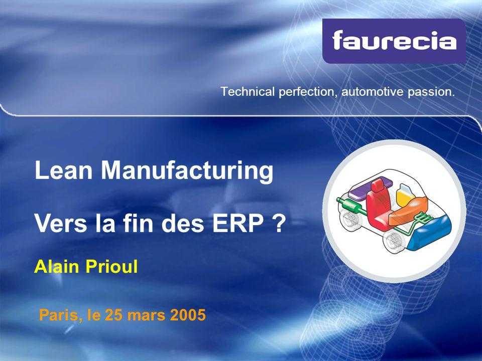 Technical perfection, automotive passion. Paris, le 25 mars 2005 Lean Manufacturing Vers la fin des ERP ? Alain Prioul