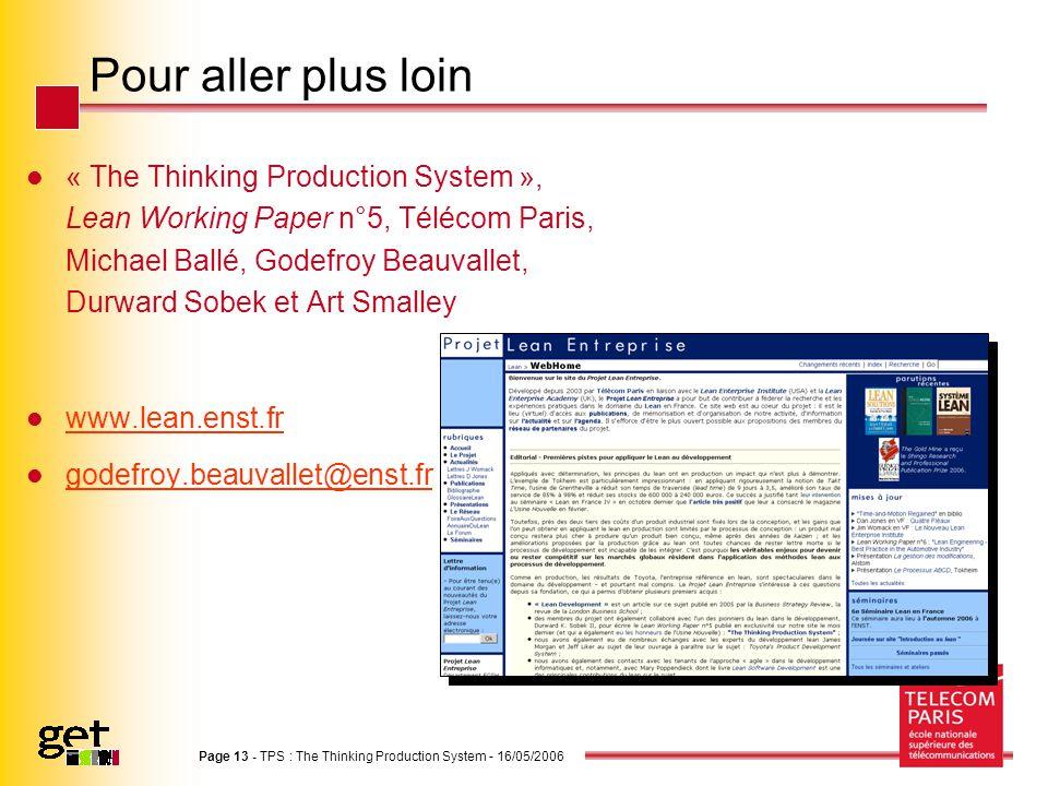 Page 13 - TPS : The Thinking Production System - 16/05/2006 Pour aller plus loin « The Thinking Production System », Lean Working Paper n°5, Télécom Paris, Michael Ballé, Godefroy Beauvallet, Durward Sobek et Art Smalley www.lean.enst.fr godefroy.beauvallet@enst.fr