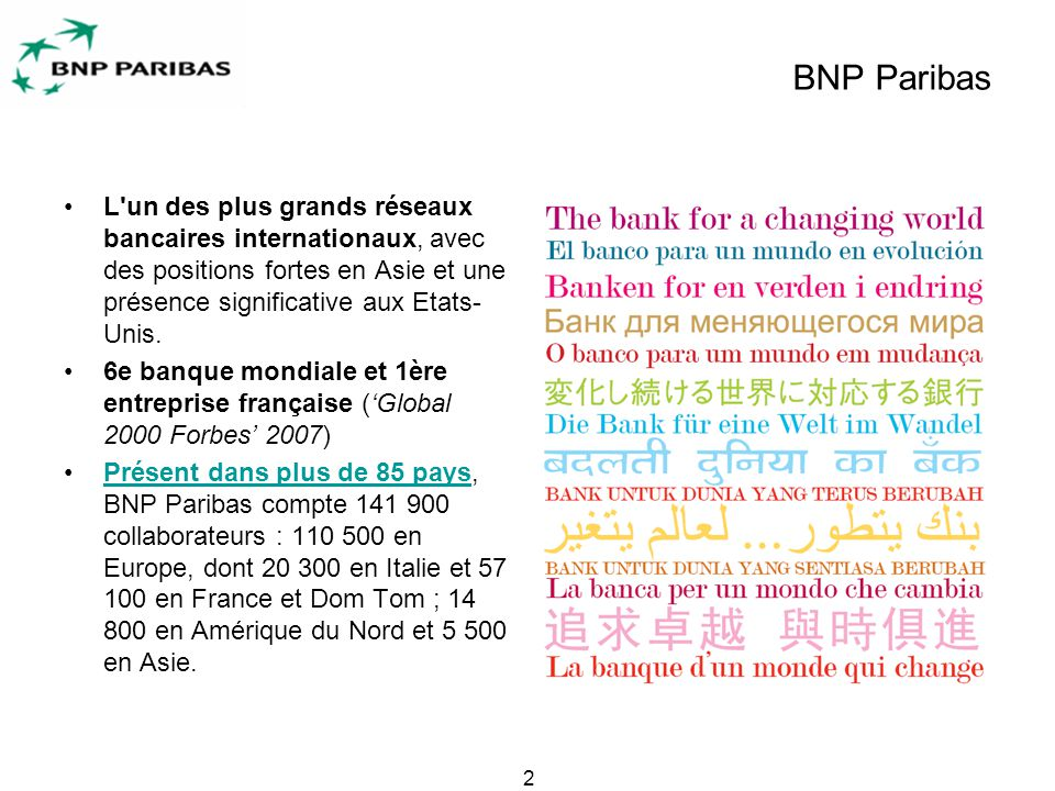 2 BNP Paribas L un des plus grands réseaux bancaires internationaux, avec des positions fortes en Asie et une présence significative aux Etats- Unis.