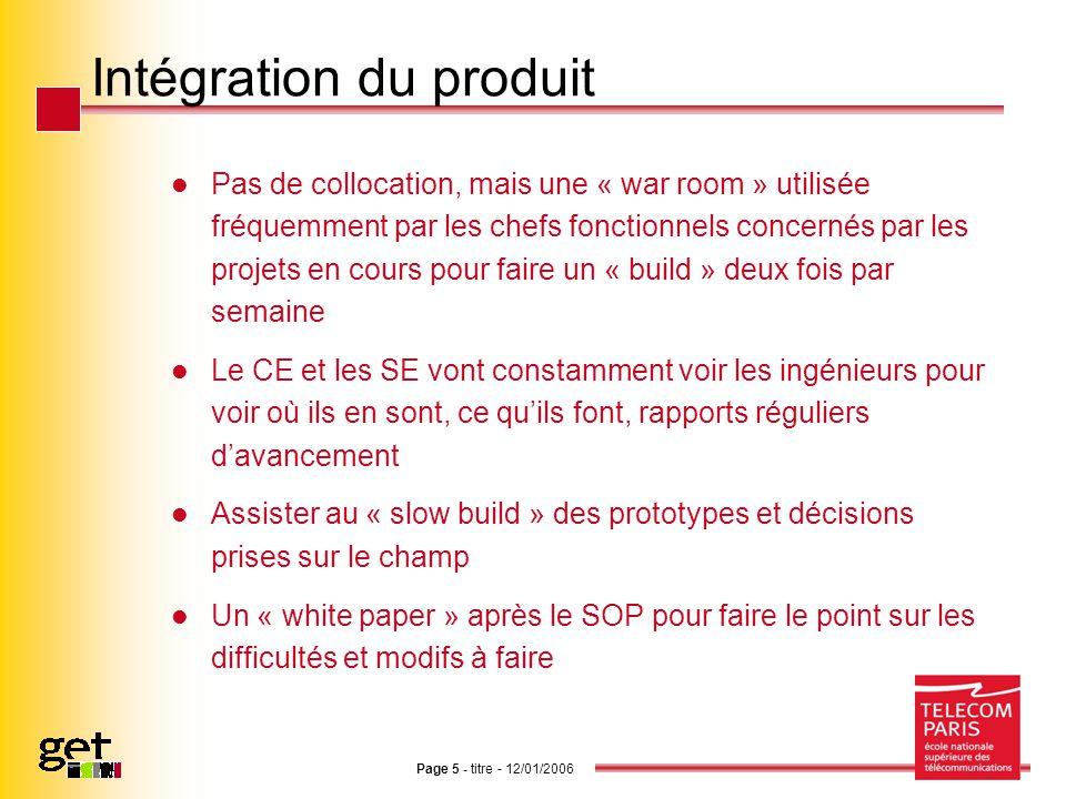 Page 5 - titre - 12/01/2006 Intégration du produit Pas de collocation, mais une « war room » utilisée fréquemment par les chefs fonctionnels concernés