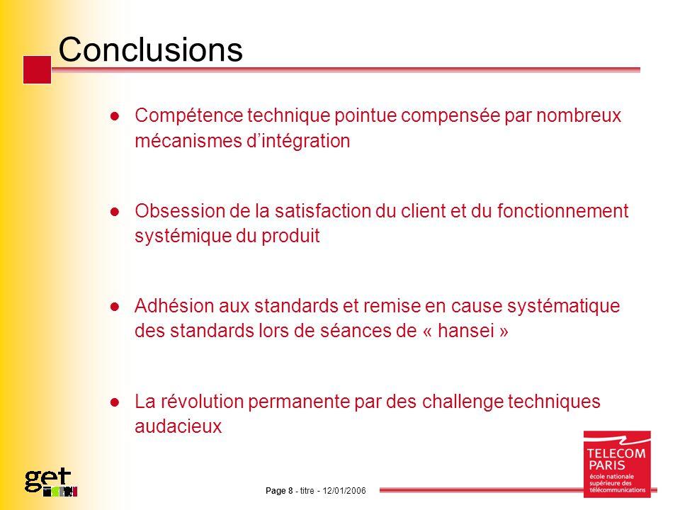 Page 8 - titre - 12/01/2006 Conclusions Compétence technique pointue compensée par nombreux mécanismes dintégration Obsession de la satisfaction du cl