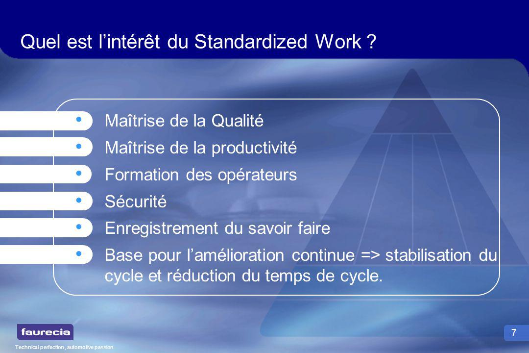 Technical perfection, automotive passion 7 Quel est lintérêt du Standardized Work ? Maîtrise de la Qualité Maîtrise de la productivité Formation des o