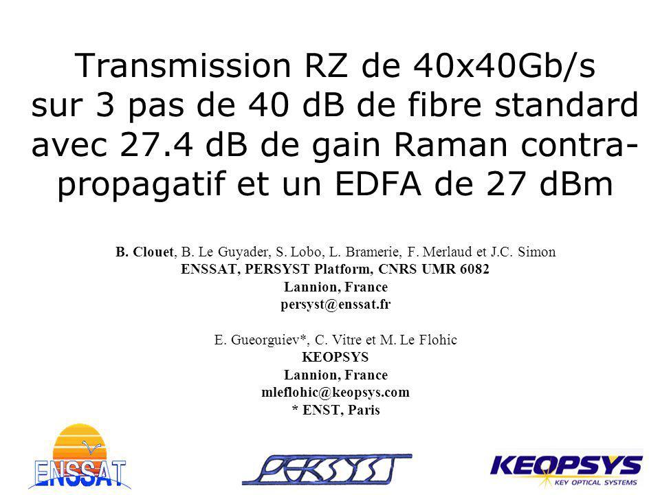 Transmission RZ de 40x40Gb/s sur 3 pas de 40 dB de fibre standard avec 27.4 dB de gain Raman contra- propagatif et un EDFA de 27 dBm B. Clouet, B. Le