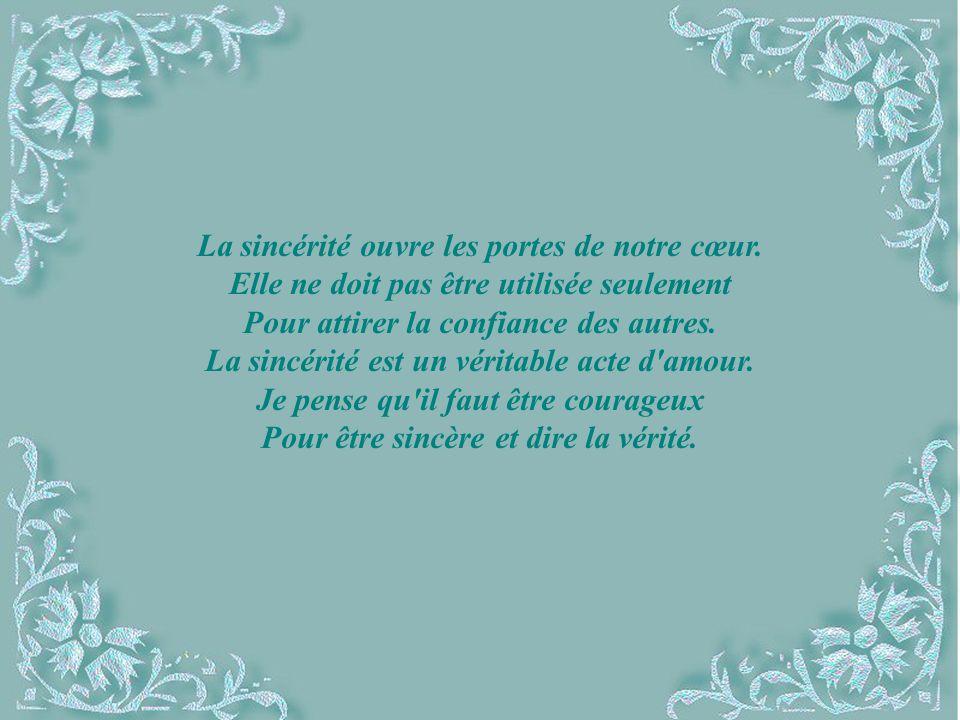 Le texte La sincérité est © copyright Les droits d auteurs appartiennent à Clara Son site: http://perso.wanadoo.fr/lestextesdeclara/http://perso.wanadoo.fr/lestextesdeclara/ Bonne Journée Création de Lise Tardif (juin 2005)