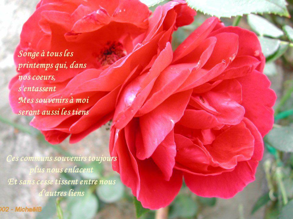 Qu'importeront alors les rides du visage Si les mêmes rosiers parfument le chemin Et comme chaque jour je t'aime davantage Aujourd'hui plus qu'hier et
