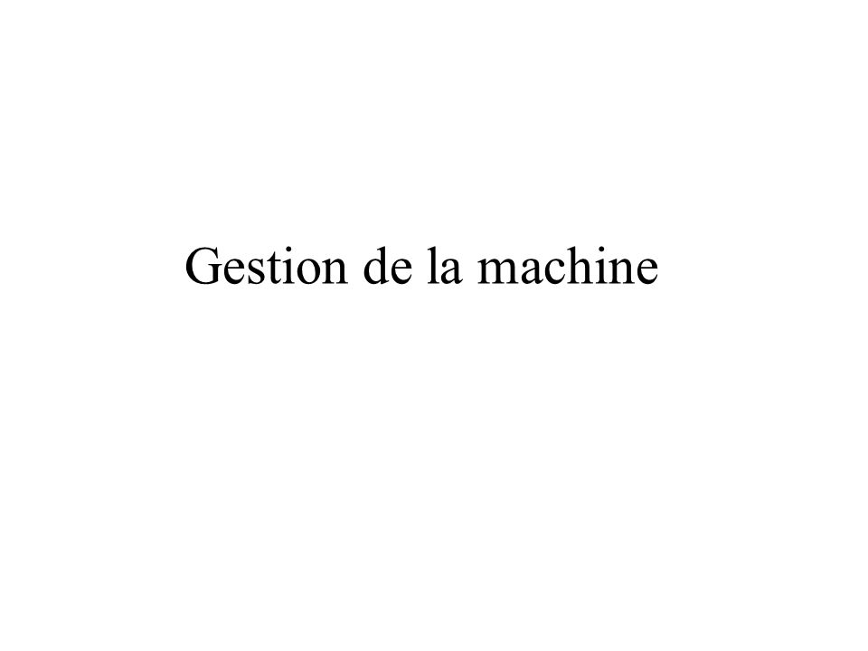 Gestion de la machine