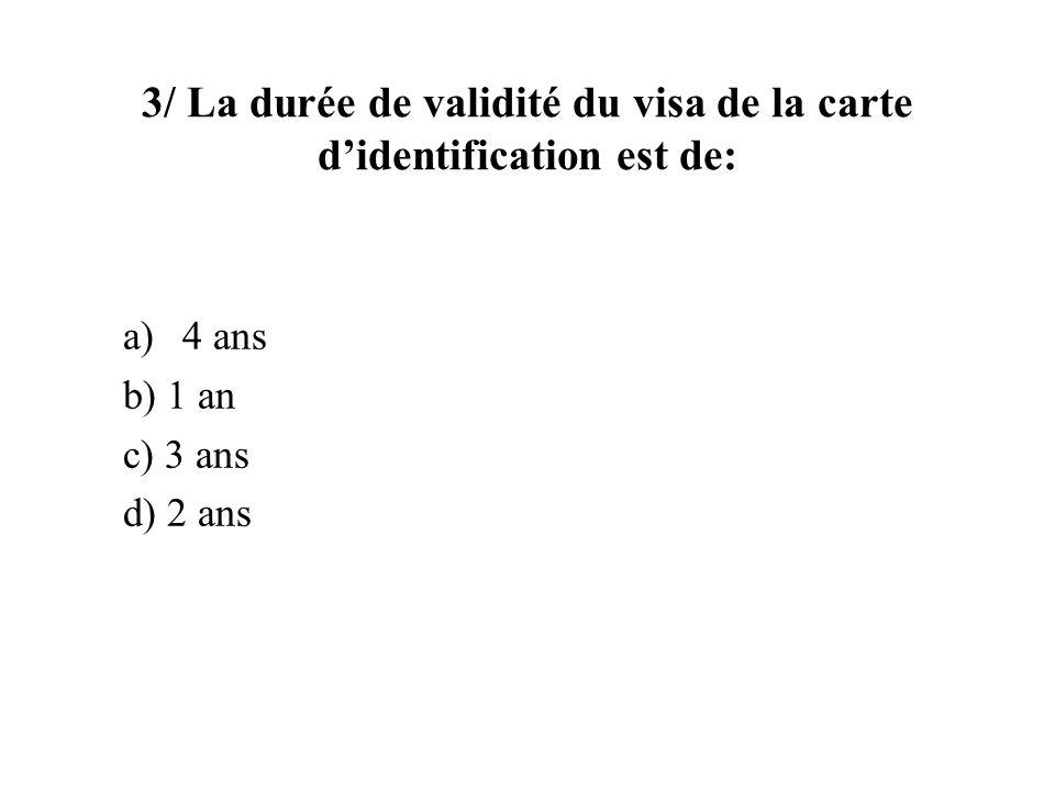 3/ La durée de validité du visa de la carte didentification est de: a)4 ans b) 1 an c) 3 ans d) 2 ans
