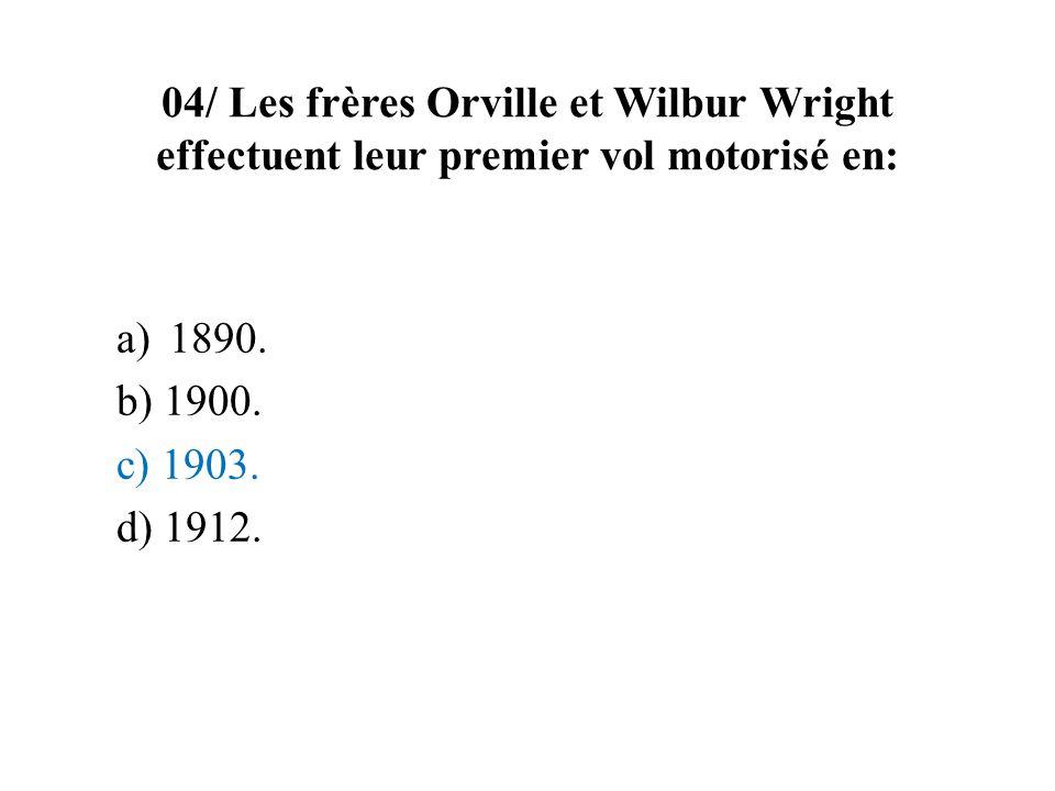 04/ Les frères Orville et Wilbur Wright effectuent leur premier vol motorisé en: a)1890. b) 1900. c) 1903. d) 1912.