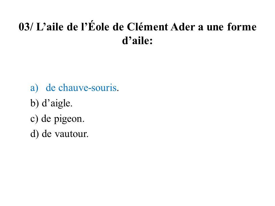 03/ Laile de lÉole de Clément Ader a une forme daile: a)de chauve-souris. b) daigle. c) de pigeon. d) de vautour.
