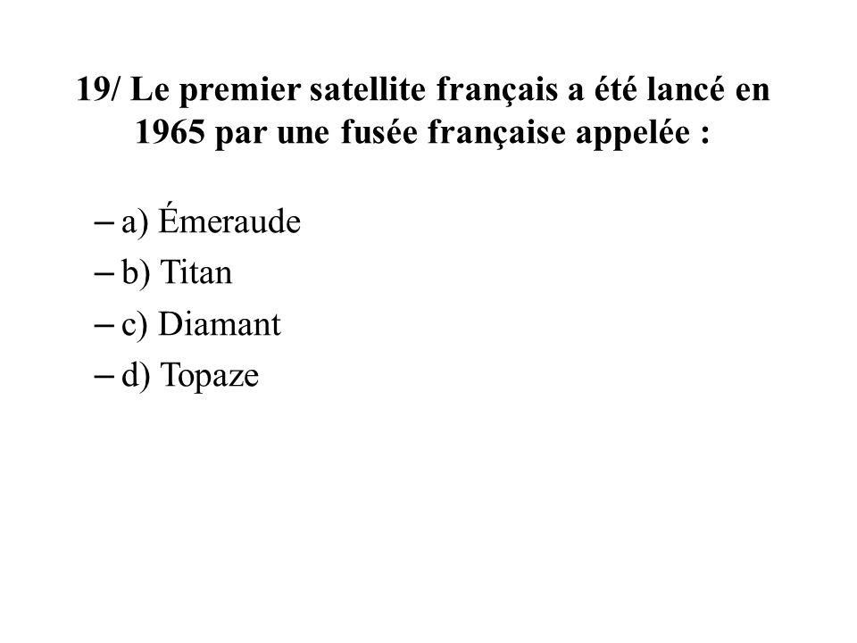 19/ Le premier satellite français a été lancé en 1965 par une fusée française appelée : – a) Émeraude – b) Titan – c) Diamant – d) Topaze