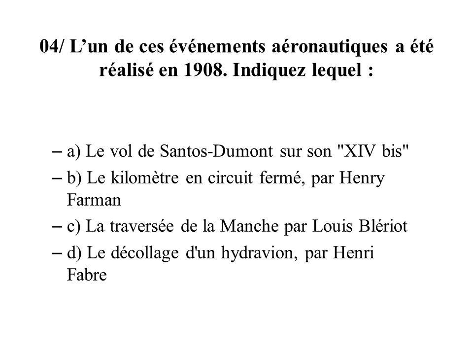 04/ Lun de ces événements aéronautiques a été réalisé en 1908.