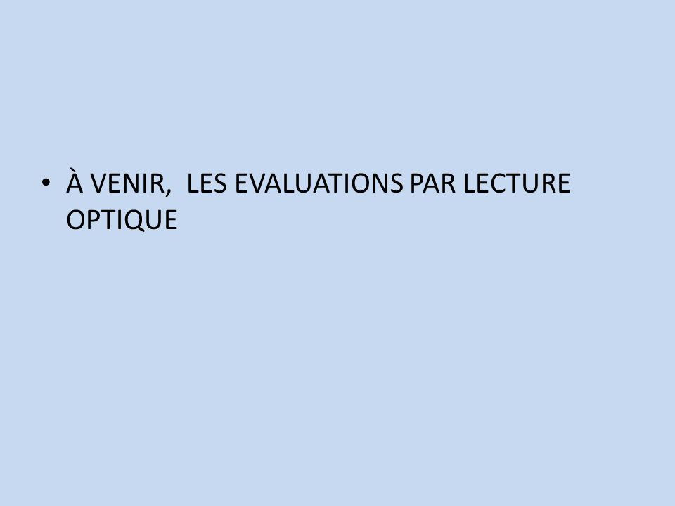 À VENIR, LES EVALUATIONS PAR LECTURE OPTIQUE