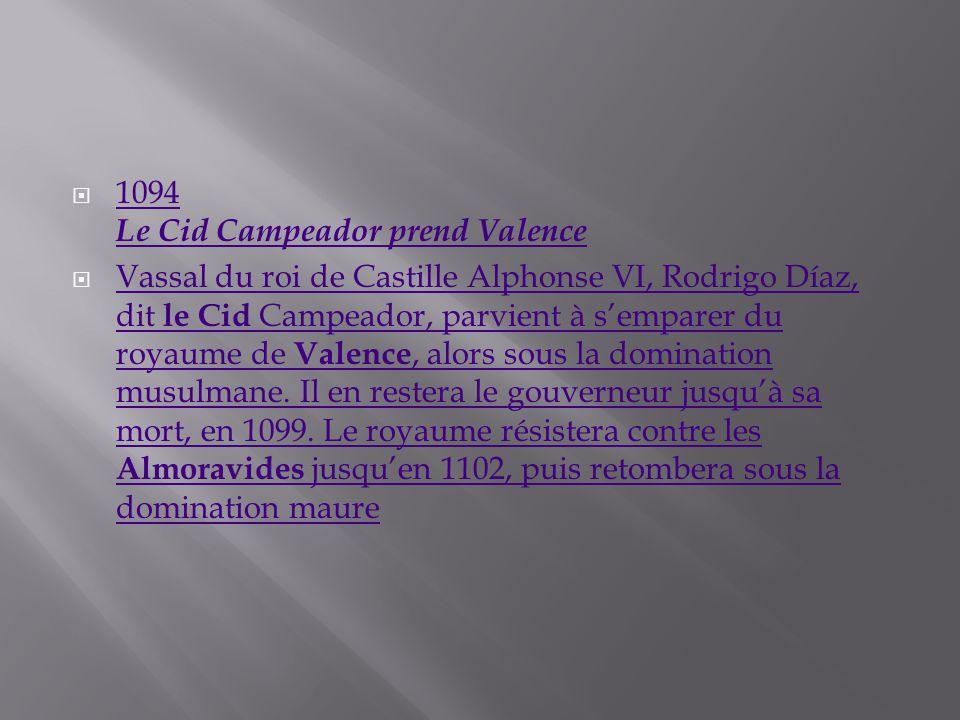 1094 Le Cid Campeador prend Valence 1094 Le Cid Campeador prend Valence Vassal du roi de Castille Alphonse VI, Rodrigo Díaz, dit le Cid Campeador, par