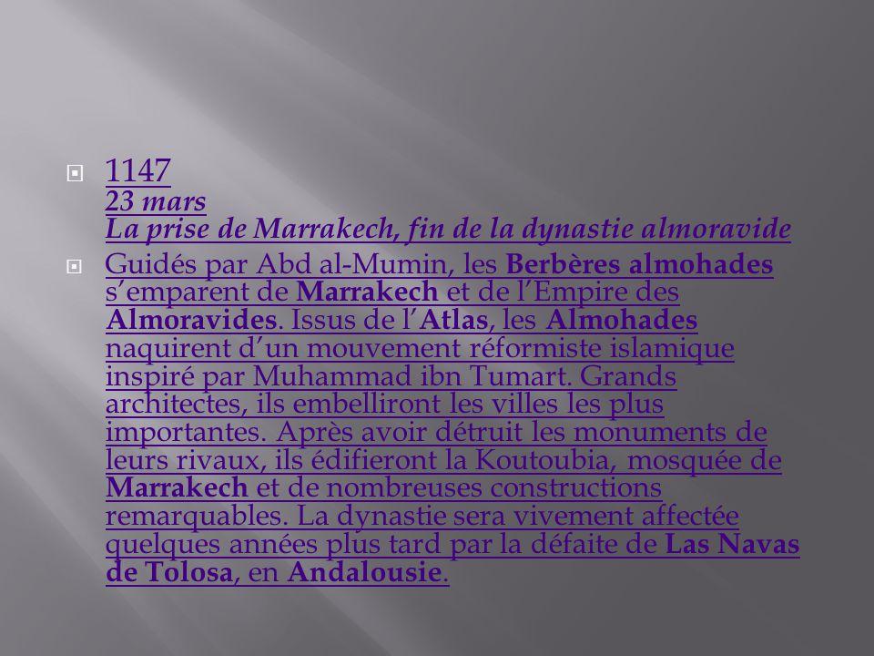 1147 23 mars La prise de Marrakech, fin de la dynastie almoravide 1147 23 mars La prise de Marrakech, fin de la dynastie almoravide Guidés par Abd al-
