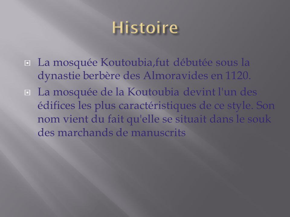 La mosquée Koutoubia,fut débutée sous la dynastie berbère des Almoravides en 1120. La mosquée de la Koutoubia devint l'un des édifices les plus caract
