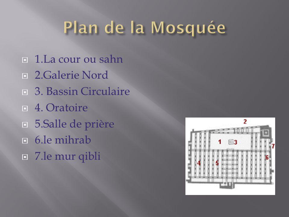 1.La cour ou sahn 2.Galerie Nord 3. Bassin Circulaire 4. Oratoire 5.Salle de prière 6.le mihrab 7.le mur qibli