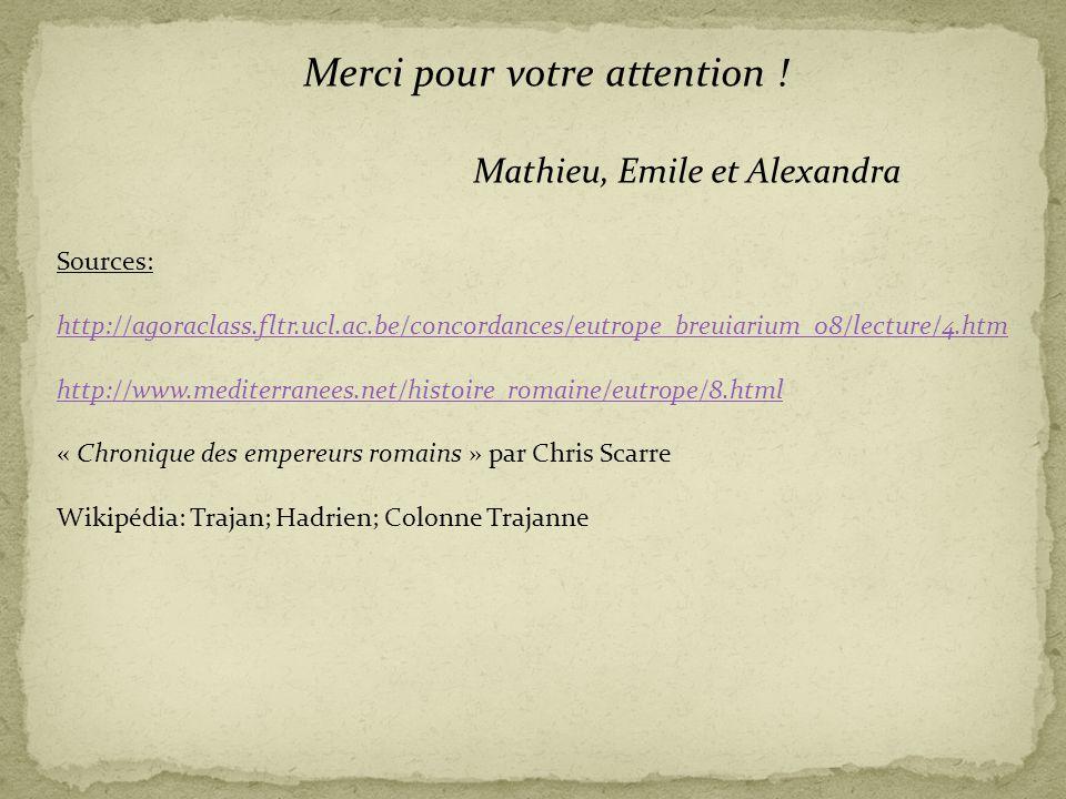 Merci pour votre attention ! Mathieu, Emile et Alexandra Sources: http://agoraclass.fltr.ucl.ac.be/concordances/eutrope_breuiarium_08/lecture/4.htm ht