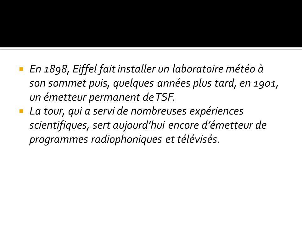 En 1898, Eiffel fait installer un laboratoire météo à son sommet puis, quelques années plus tard, en 1901, un émetteur permanent de TSF. La tour, qui