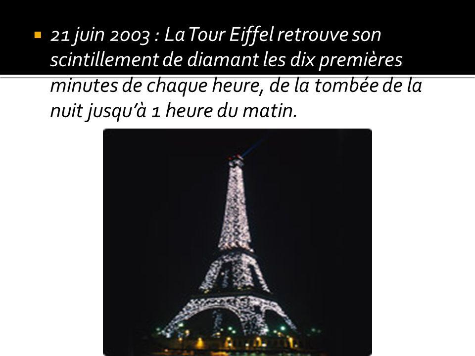 21 juin 2003 : La Tour Eiffel retrouve son scintillement de diamant les dix premières minutes de chaque heure, de la tombée de la nuit jusquà 1 heure