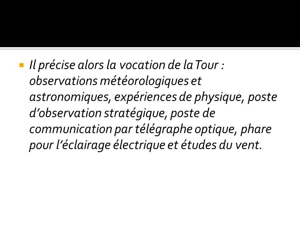 Il précise alors la vocation de la Tour : observations météorologiques et astronomiques, expériences de physique, poste dobservation stratégique, post