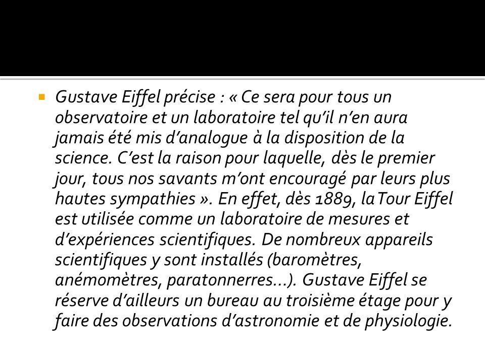 Gustave Eiffel précise : « Ce sera pour tous un observatoire et un laboratoire tel quil nen aura jamais été mis danalogue à la disposition de la scien