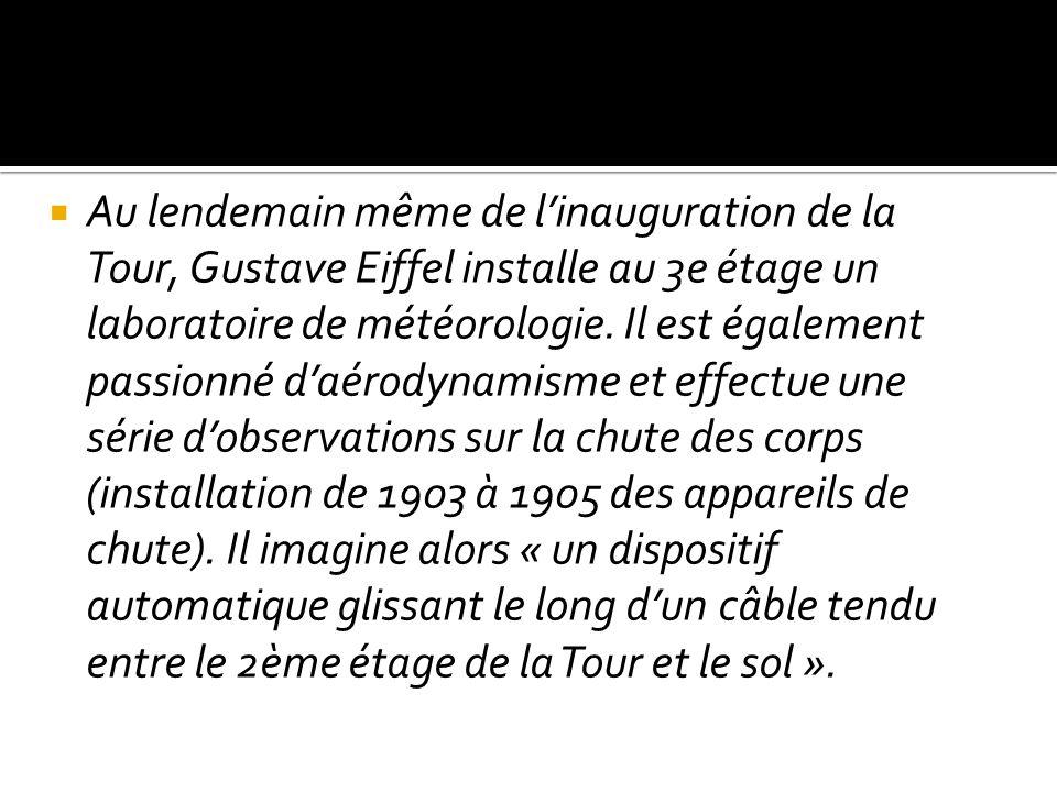 Au lendemain même de linauguration de la Tour, Gustave Eiffel installe au 3e étage un laboratoire de météorologie. Il est également passionné daérodyn