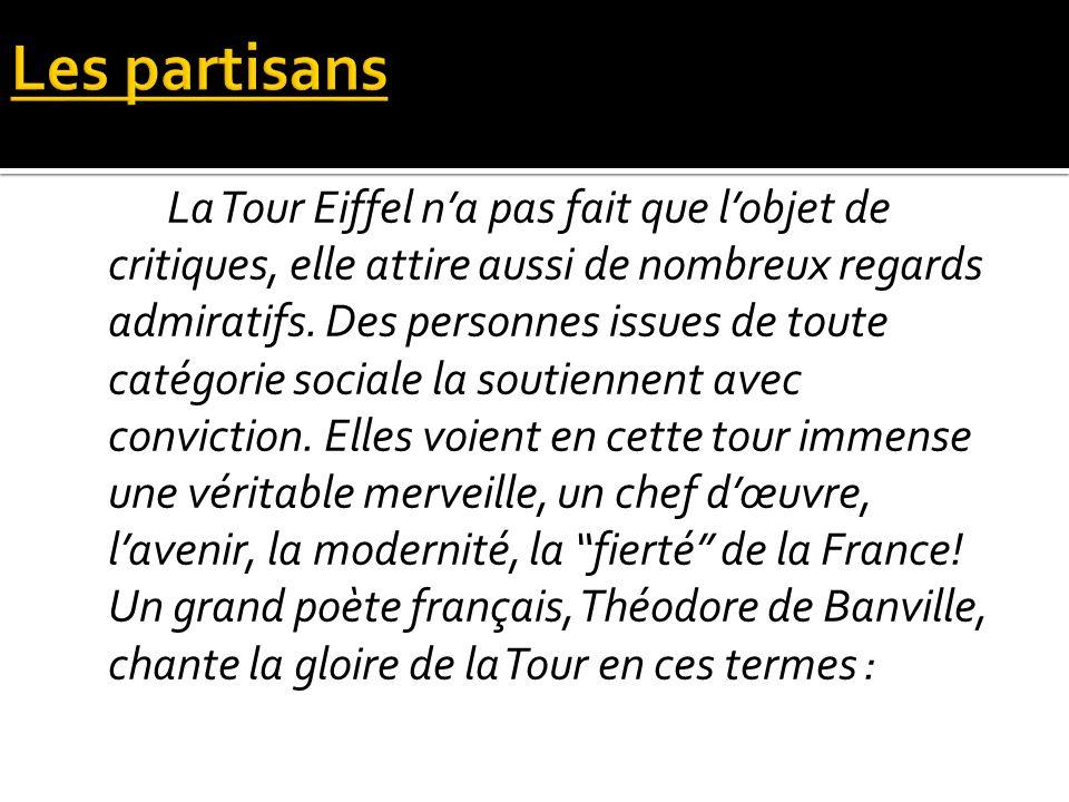 La Tour Eiffel na pas fait que lobjet de critiques, elle attire aussi de nombreux regards admiratifs. Des personnes issues de toute catégorie sociale