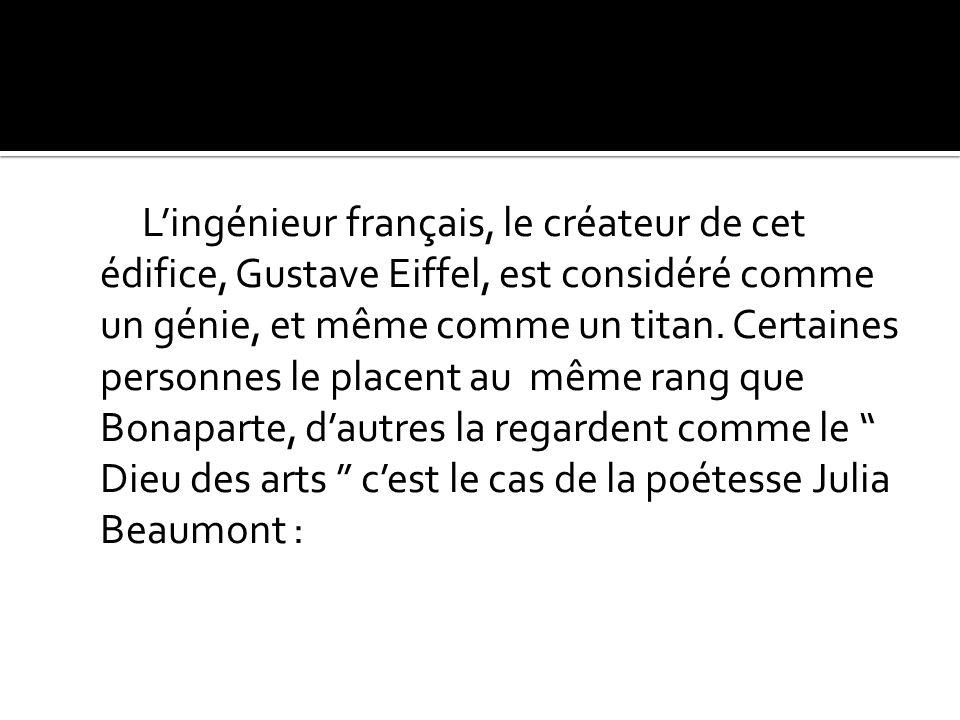 Lingénieur français, le créateur de cet édifice, Gustave Eiffel, est considéré comme un génie, et même comme un titan. Certaines personnes le placent