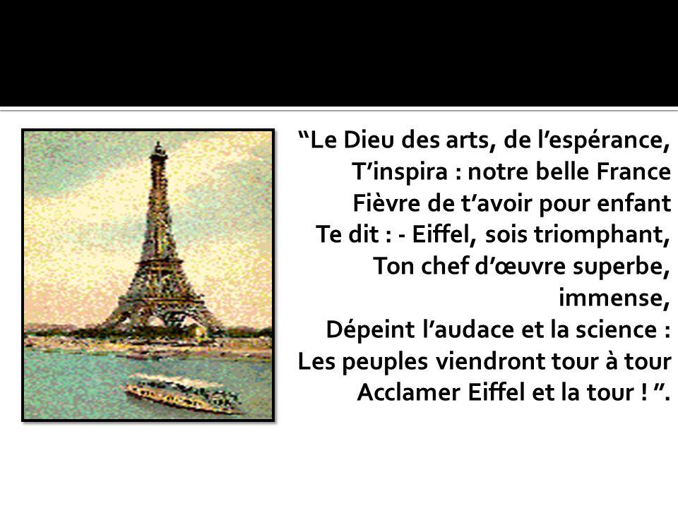 Le Dieu des arts, de lespérance, Tinspira : notre belle France Fièvre de tavoir pour enfant Te dit : - Eiffel, sois triomphant, Ton chef dœuvre superb