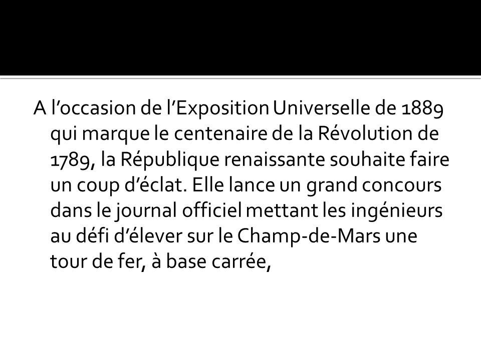 Histoire de sa construction : A loccasion de lExposition Universelle de 1889 qui marque le centenaire de la Révolution de 1789, la République renaissa