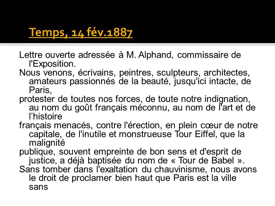 Les artistes contre la Tour Eiffel, journal Le Temps, 14 fév.1887 Lettre ouverte adressée à M. Alphand, commissaire de l'Exposition. Nous venons, écri