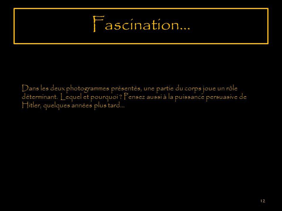 Fascination… 12 Dans les deux photogrammes présentés, une partie du corps joue un rôle déterminant.